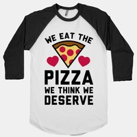 We Eat The Pizza We Think We Deserve