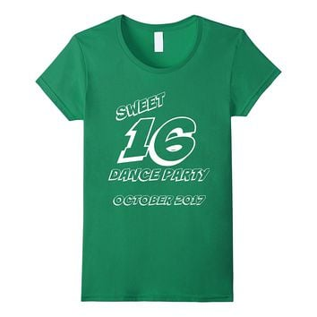 SWEET 16 DANCE PARTY OCTOBER 2017 BIRTHDAY SHIRT