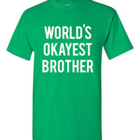 Worlds Okayest Brother T-shirt Tshirt Tee Shirt funny Christmas Gift Joke humor college Birthday bro sibling OKAY bday Family Sister present