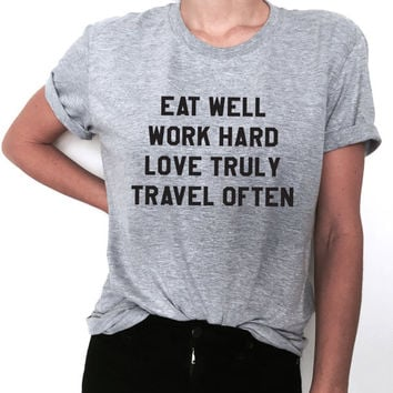eat well work hard love truly travel often Tshirt gray Fashion funny slogan womens girls ladies lady gift present graphic tees