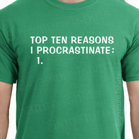 Top Ten Reasons I Procrastinate Mens Womens dad T-shirt shirt tshirt gift funny geek Christmas husband father geeky s-2xl