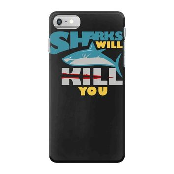 sharks will kill you iPhone 7 Case