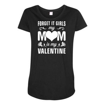 Forget it Girls My Mom Is My Valentine Maternity Scoop Neck T-shirt