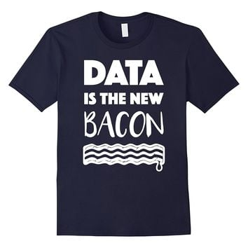 Data Is The New Bacon - Funny Data Engineer T-Shirt