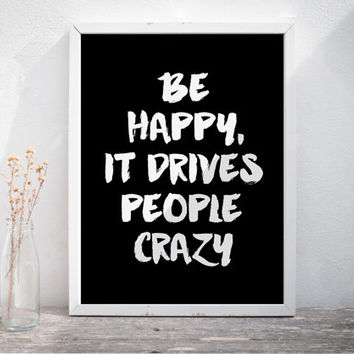 "PRINTABLE Art ""Be Happy It Drives People Crazy"" Home Decor Dorm Decor Dorm Art Typography Art Print Black and White Inspirational Quote"