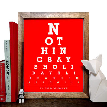 Ellen DeGeneres, Nothing Says Holidays Like A Cheese Log!!!. Eye Chart, 8 x 10 Giclee Art Print, Buy 3 Get 1 Free