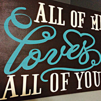 John Legend All of Me Loves All of You Sign, Hand Painted Wooden Sign, Rustic Brown with White & Turquoise Letters, Love Wall Art Decor Sign