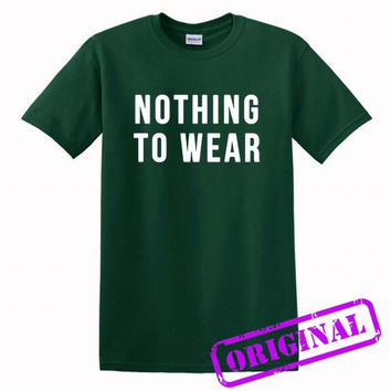 Nothing to Wear for shirt forest green, tshirt forest green unisex adult