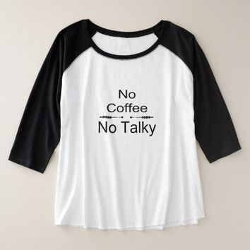 No Coffee. No Talky. Plus Size Raglan T-Shirt