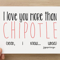 Buy 1 Get 1 Free FREE--I Love You More Than Chipotle- Vday Printable Card- Digital Copy