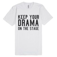 Keep Your Drama On The Stage-Unisex White T-Shirt