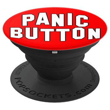 Funny PANIC BUTTON - PopSockets Grip and Stand for Phones and Tablets