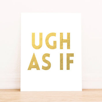 "Printable Art ""Ugh As If"" Gold Foil Apartment Art Typography Poster Home Decor Office Decor Poster"