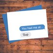 You had me at... 'Sup - Text Card w/Blue Envelop