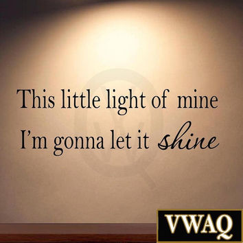 This Little Light of Mine I'm Gonna Let It Shine Wall Decal Sticker Quote Ins...