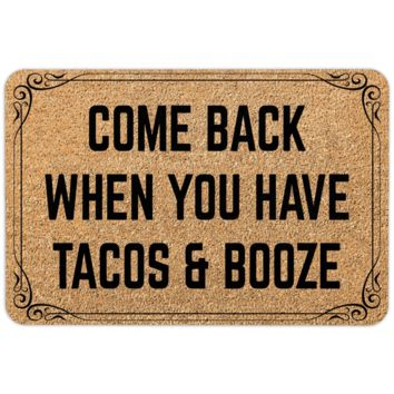 Come Back When You Have Tacos and Booze Doormat Funny Entrance Mat Welcome Mat