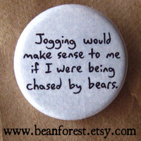 jogging would make sense if I were being chased by bears - pinback button badge
