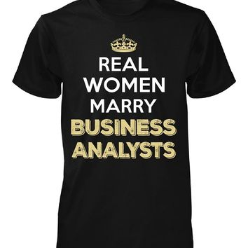 Real Women Marry Business Analysts. Cool Gift - Unisex Tshirt