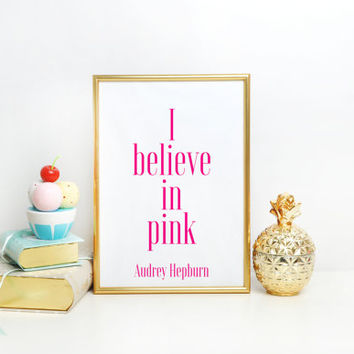 AUDREY HEPBURN Wall Art,I Believe In Pink,Girls room Decor,Girls Bedroom Decor,Fashion Print,Pink,Quote Print,Typographic Print Quotes