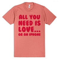 ALL YOU NEED IS LOVE OR AN IPHONE FUNNY SHIRT