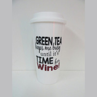 Personalized Travel Coffee Mug * Green Tea keeps me busy until it's Time for Wine * Tea mug * Personalized Coffee Mug * Birthday gift *