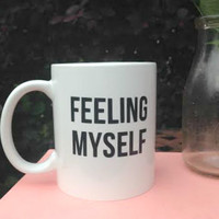 FEELING MYSELF Beyonce Nicki Minaj Coffee Mug, ceramic mug, cute gift for a friend, beyonce lyrics, feelin myself mug