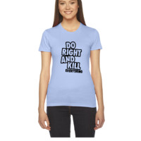 Do Right And Kill Everything - Women's Tee