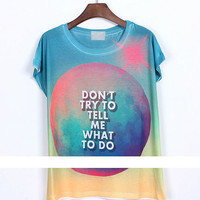 Don't Try to Tell Me What to Do Dream Planet T-shirt