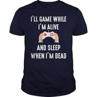 I'll Game While I'm Alive T Shirt