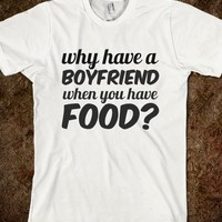 why have a boyfriend when you have food? - Julianne's Apparel