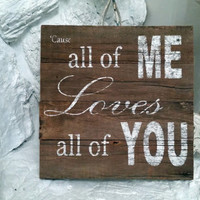 John legend Song ALL Of ME sign on barnwood barn wood distressed shabby chic cottage primitive home decor aged antique wedding gift photo