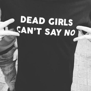 OKOUFEN funny cute cool underground streetwear HIP HOP style tshirt DEAD GIRLS CAN'T SAY NO tshirt unisex tumblr tops tees shirt