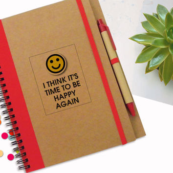Custom Notebook,Notebook with Quote, 'I think it's time to be happy again', Gift Notebook, Custom Journal, Spiral Notebook, Writing Notepad