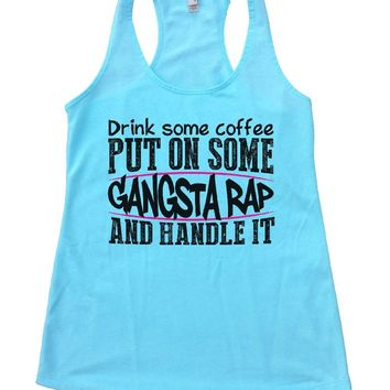 Drink Some Coffee PUT ON SOME GANGSTA RAP AND HANDLE IT Womens Workout Tank Top