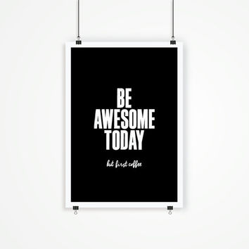 "Typography Poster Motivational Print ""Be Awesome Today. But First Coffee"" Letterpress Poster Style Wall Decor Fall Trends Autumn Trends"