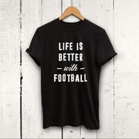 """""""Life is Better with Football"""" Tee"""