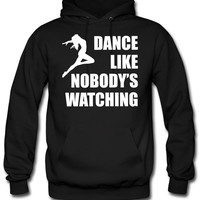 Dance Like Nobodys Watching hoodie