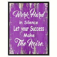 Work Hard in Silence Let your Success Make The Noise Inspirational Quote Saying Gift Ideas Home Décor Wall Art