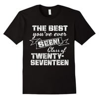 Best Youve Ever Seen Class of 2017 Senior Graduation T-Shirt
