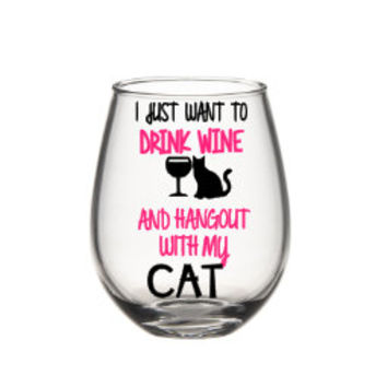 Wine Glasses - I Just Want To Drink Wine And Hang Out With My Cat Wine Glass, Cat Lovers Wine Glass