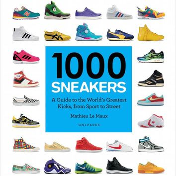 1,000 Sneakers Book - A Guide to the World's Greatest Kicks from Sport to Street