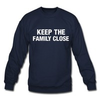 Keep the family close Sweatshirt