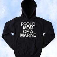 Military Family Sweatshirt Proud Mom Of A Marine Slogan Armed Forces USA American Tumblr Hoodie