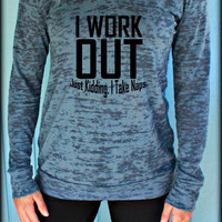 Womens Funny Workout Hoodie. I Workout Just Kidding I Take Naps. Running Hoodie. Burnout Hoodie. Motivational Quote. Workout Clothing.