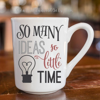 So many ideas, so little time - coffee mug - cute coffee cups - unique coffee mug - girly coffee cup