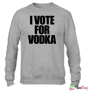 I Vote For Vodka Crewneck sweatshirtt