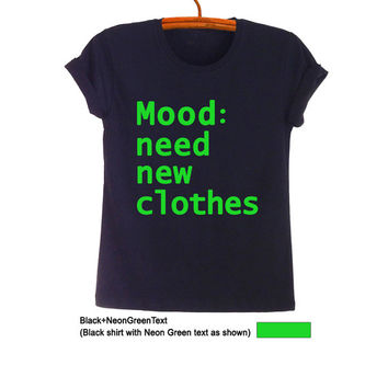 Mood Need New Clothes T-Shirts for Women Tee Unisex Men Gifts TShirt Teens Girls Tumblr Funny Quotes Slogan Fangirls Fashion Cool Youtuber