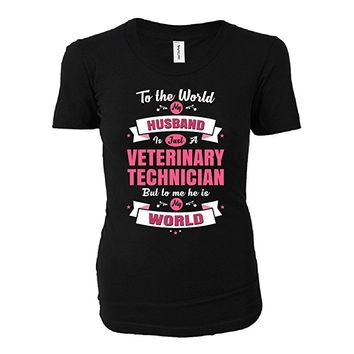 My Husband Is A Veterinary Technician, He Is My World - Ladies T-shirt