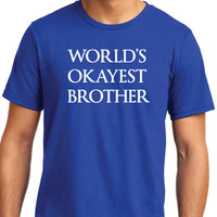 WORLD'S OKAYEST BROTHER T Shirt Mens t shirt tshirt for Uncle New Uncle Awesome Uncle Funny Tshirt Dad Gift Fathers Day