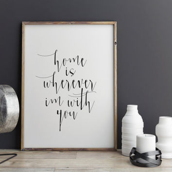 "PRINTABLE ART ""Home is Wherever I'm With You"" Printable Printable home is wherever im with you house warming gift quote wall decor"